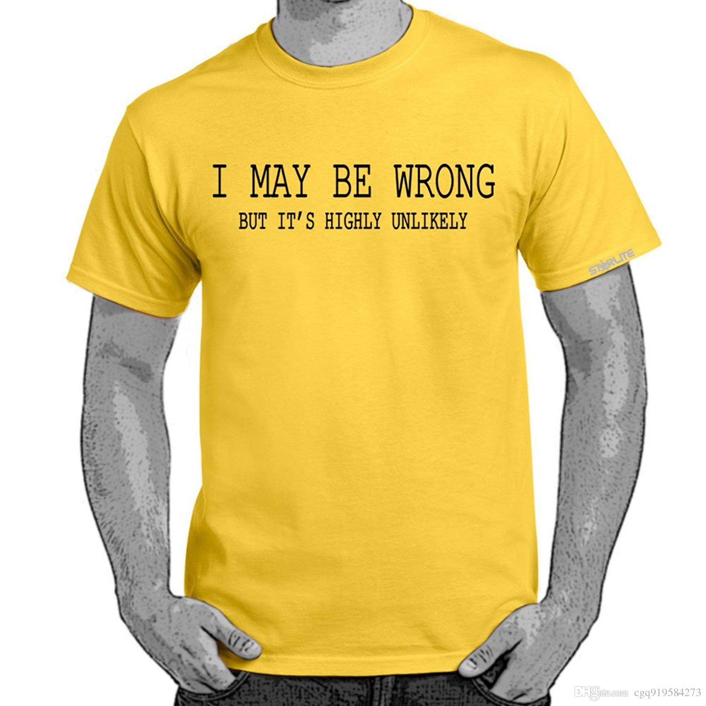 Mens funny sayings slogans t shirts i may be wrong funny for Custom t shirt sayings
