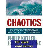 age marketing - Chaotics The Business of Managing and Marketing in the Age of Turbulence by Philp Kotler
