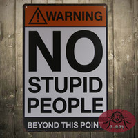 Wholesale WARNING SIGNS NO Stupid people Vintage Signs iron Poster art Wall Decor Painting CM Mix order