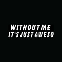 awesome car stickers - Car Stickers Without Me It s Just Aweso Sticker Funny For Car Window Truck Vinyl Decal Awesome Cute Love