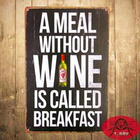 aluminum house signs - quot A Meal Without Wine is Called Breakfast quot Metal Tin signs House Cafe Restaurant Poster for Bar Wall Decor