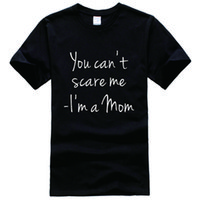 Wholesale You Can t Scare Me I m A Mom Printed Tee Shirt Unisex Fashion Women Men Short Sleeve Cool Funny Shirt More Size And Colors
