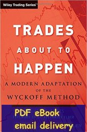 Wholesale Trades About to Happen A Modern Adaptation of the Wyckoff Method by David H Weis Author Alexander Elder Foreword