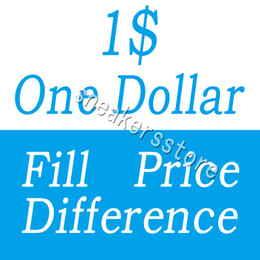 Wholesale One Dollar Fill Price Difference payment for different extra cost diferent shipping fee etc
