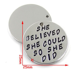 Wholesale Hand stamped quot She Believed She Could So She Did quot Disc DIY Charms For Women Best Friends Inspirational Jewelry