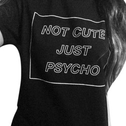 Wholesale Fashion Casual New Women Cool Not Cute Just Psycho Tumblr Grunge Style T Shirt Tee Fashion Street Hippie Punk Womens Tshirt