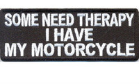 Wholesale Some Need Therapy I Have My Motorcycle Embroidered IRON ON SEW ON Cool Biker Vest Patch Military Badge Customized Order Welcome cool fashion