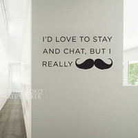 Wholesale I d love to stay and chat but I really mustache Vinyl Wall Art Decal Wall Sticker Home Decoration cmX95cm