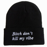 Cheap bitch don't kill my vibe 2 styles Beanie skateboard Headwear cheap winter knitted cap most popular hat Wholesale Free shipping
