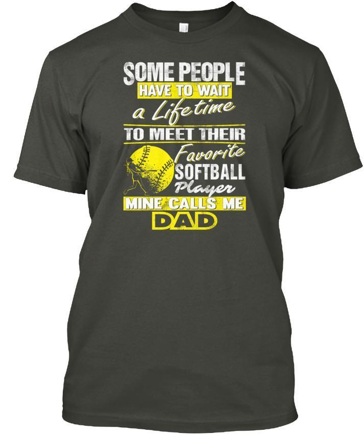 100 Hot Sold Softball Dad - Some People Have To Want A popular Tagless Tee T-Shirt