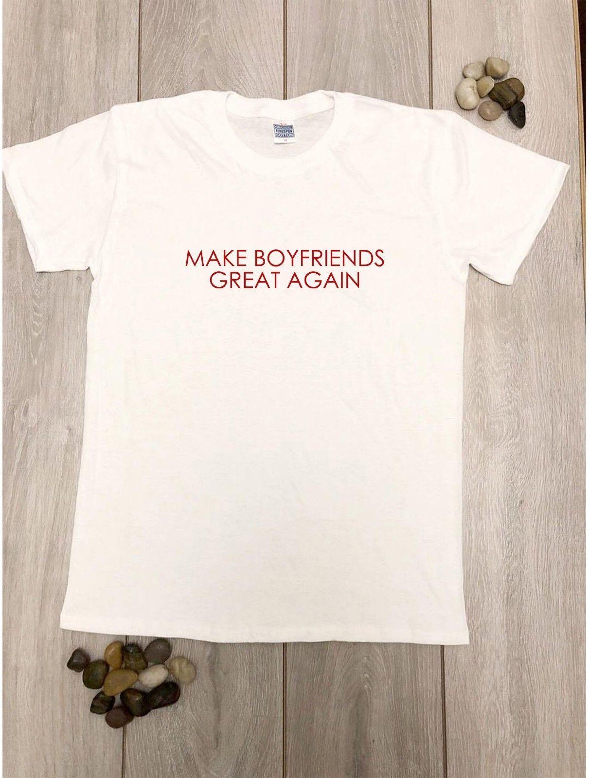 Make Boyfriends Great Again T Shirt Slogan Tee Womens Gift Funny Joke Ladies Top