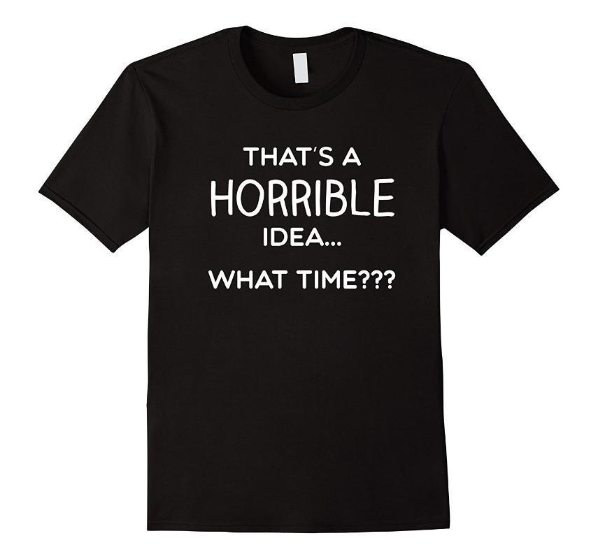 Voilà une idée horrible Quelle heure shirt drôle Comical Dire Vêtements pour hommes T-shirts manches courtes O-Neck coton T-shirt Homme Vêtements