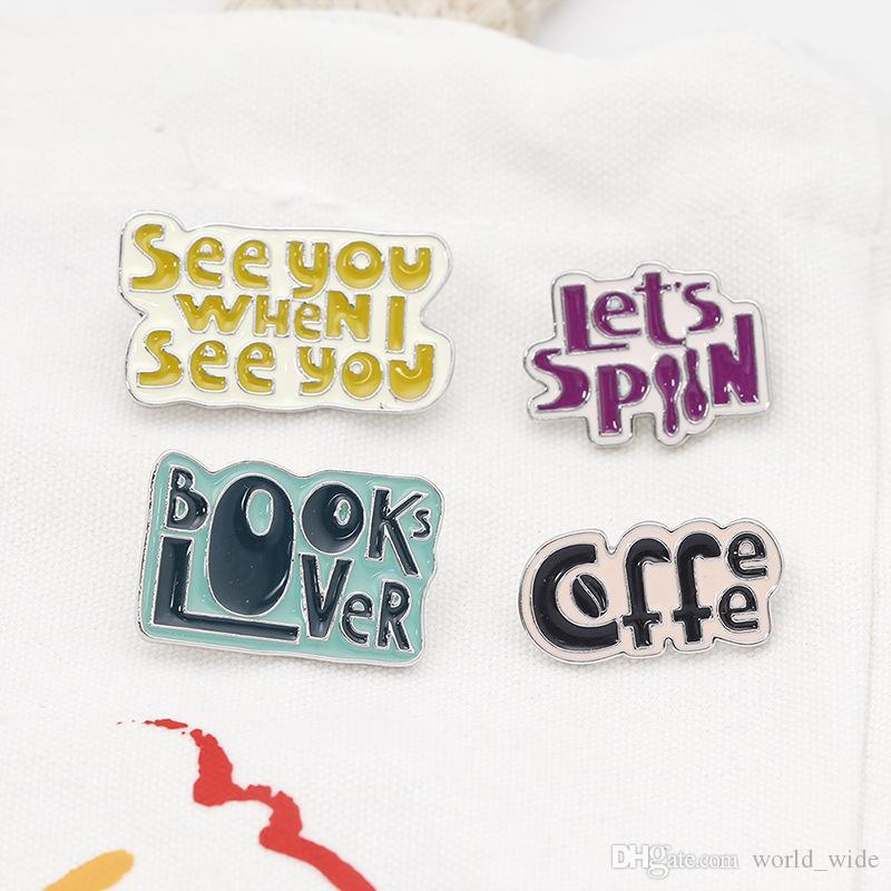 Komik Seni yukarı Erkekler Kadınlar Rozetleri Pins için Emaye pimleri Broşlar bakın ne zaman Yaşam Alıntı Kitaplar Lover Kahve See You Enjoy Mesaj Yaka pimleri