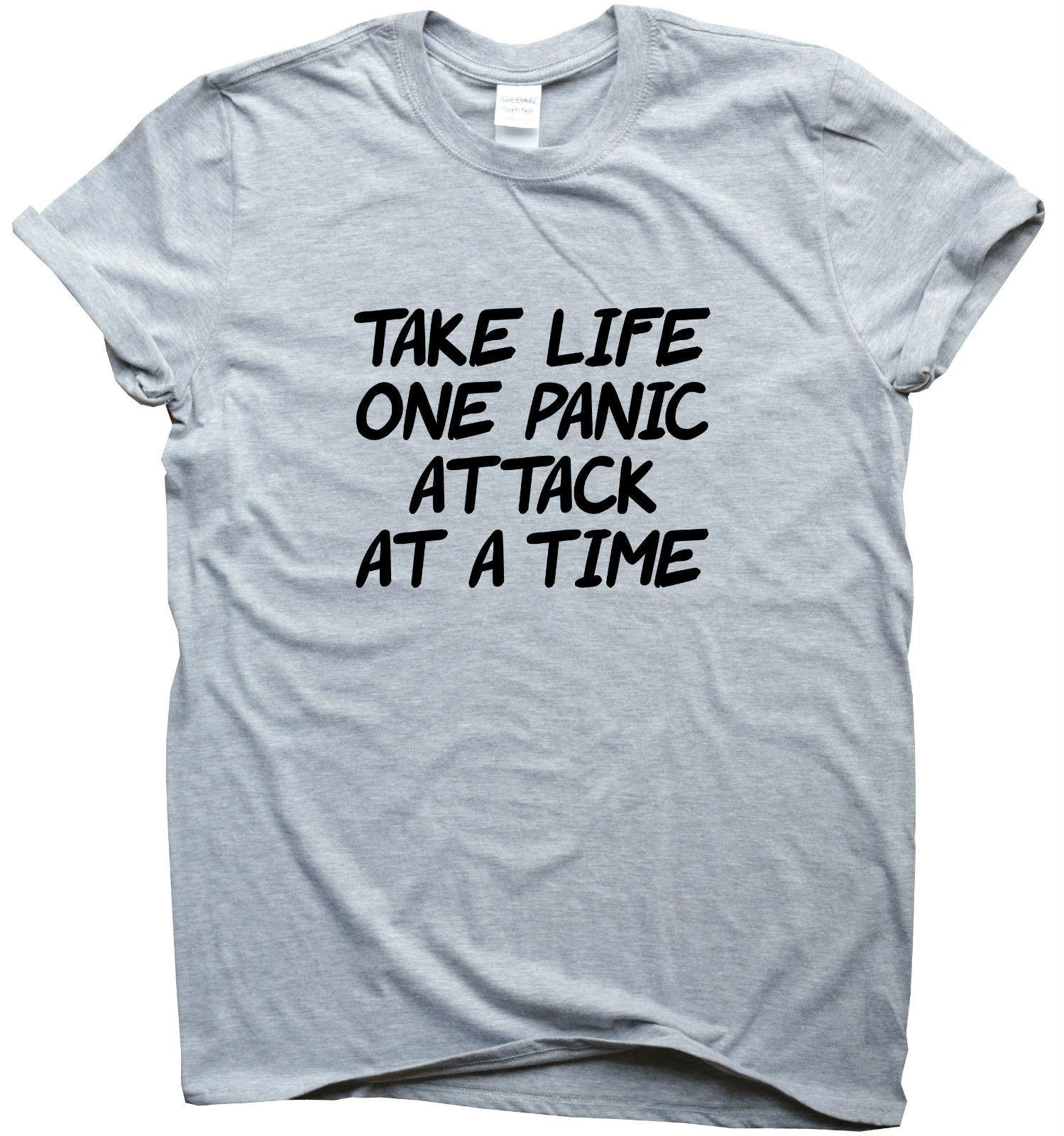TAKE LIFE ONE PANIC ATTACK AT A TIME Funny t shirt printed humour gift for men