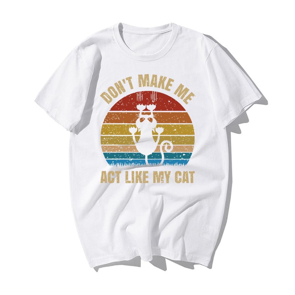 Vintage Gatos de Don me fazer Act Like My Cat homens de algodão T-shirt Presentes engraçados 2019 Marca Mens Moda Algodão O Neck Tee