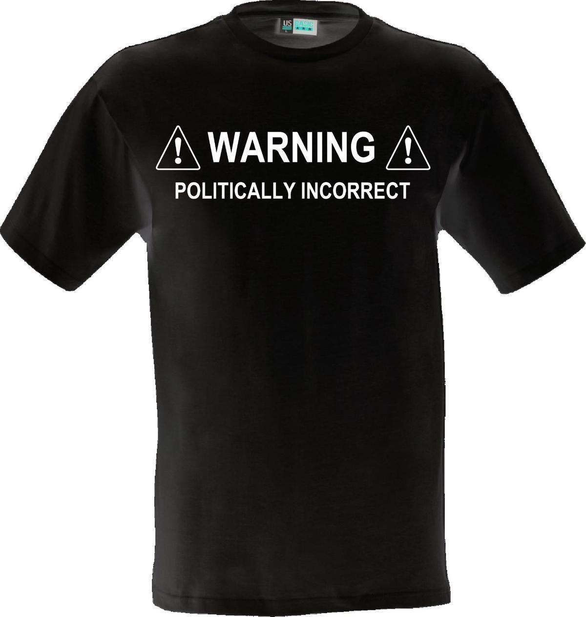 Warning Politically Incorrect Funny Design Print Vinyl Shirt Gift Tee