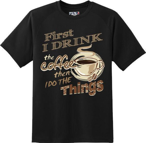 7970034e1 Funny First I Drink Coffee Then I Do The Things T Shirt New Graphic Tee