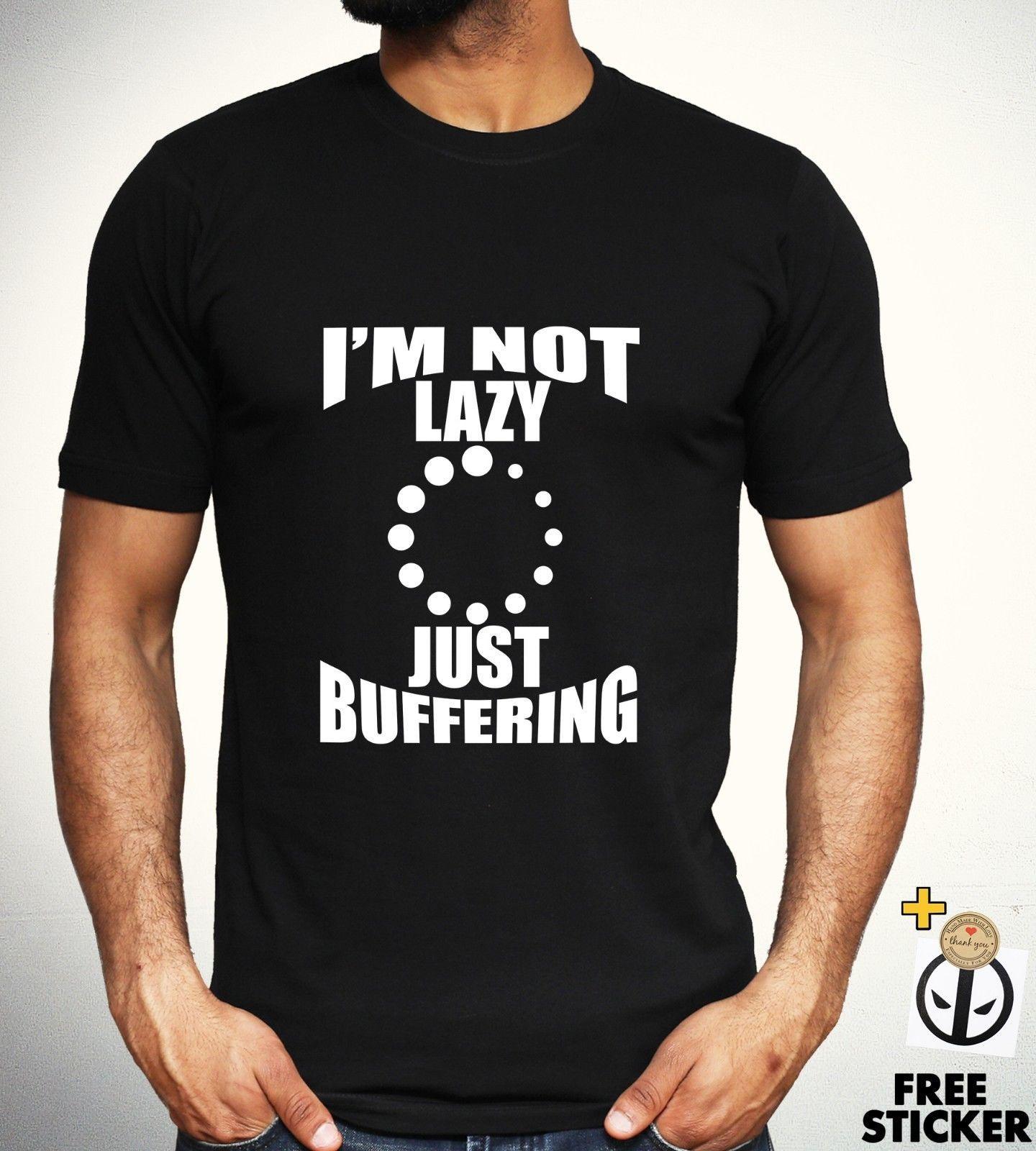 cbe547fa4 Not Lazy Just Buffering T-shirt Funny Novelty Parody Fashion Tee Gift Top  Mens