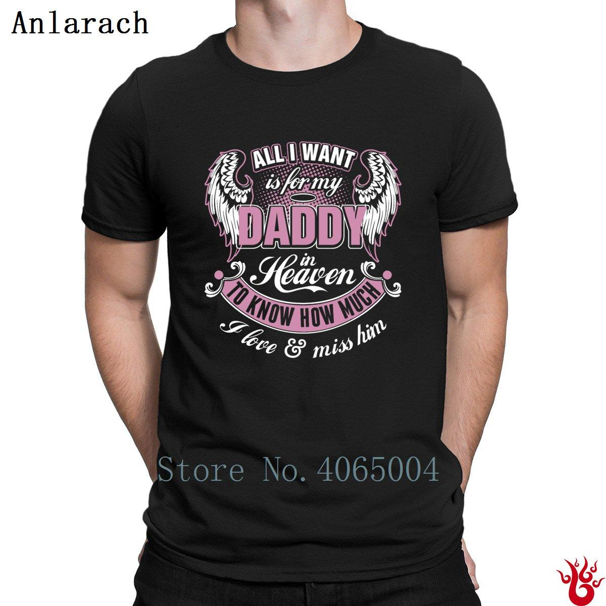 All I Want Is For My Daddy In Heaven I Love Miss Tshirts Letter Leisure T Shirt For Men 2018 Breathable Famous O Neck