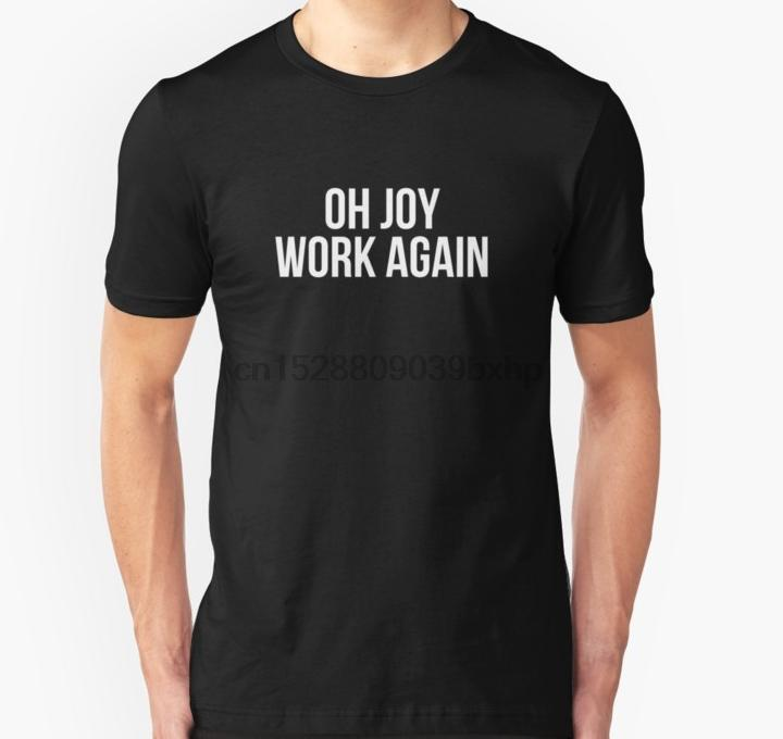 Мужчины Tshirt Oh Joy работа снова Футболка Футболка Женская футболка с коротким рукавом