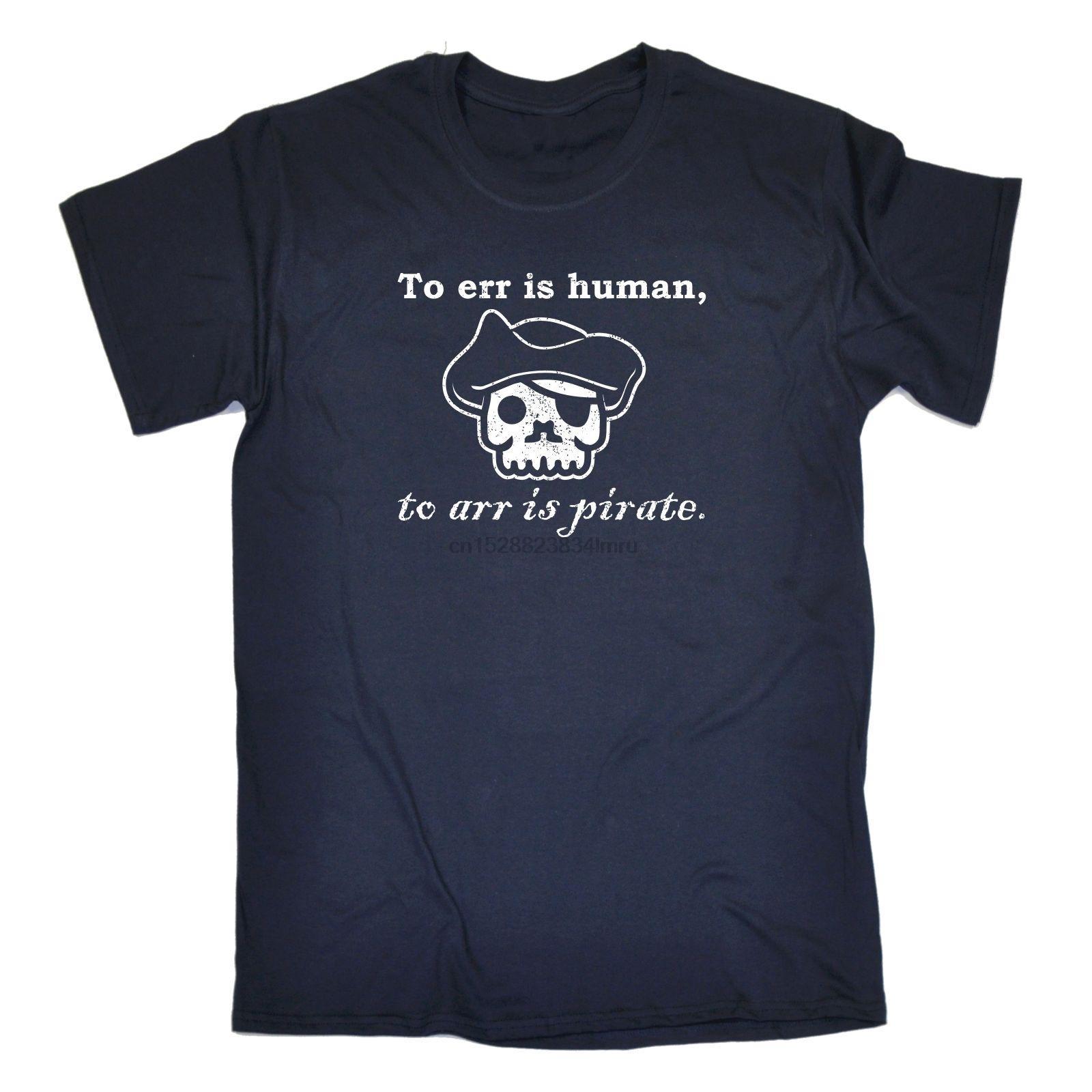 Presente 2020 venta caliente errar es humano Para Arr es el pirata CAMISETA Vela Regalo divertido del cumpleaños Camiseta