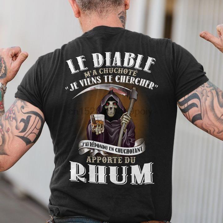 Le Diable Ma Chucchote Je Viens Te Chercher Ial Repondu En chuchotant apporte del Ron camiseta