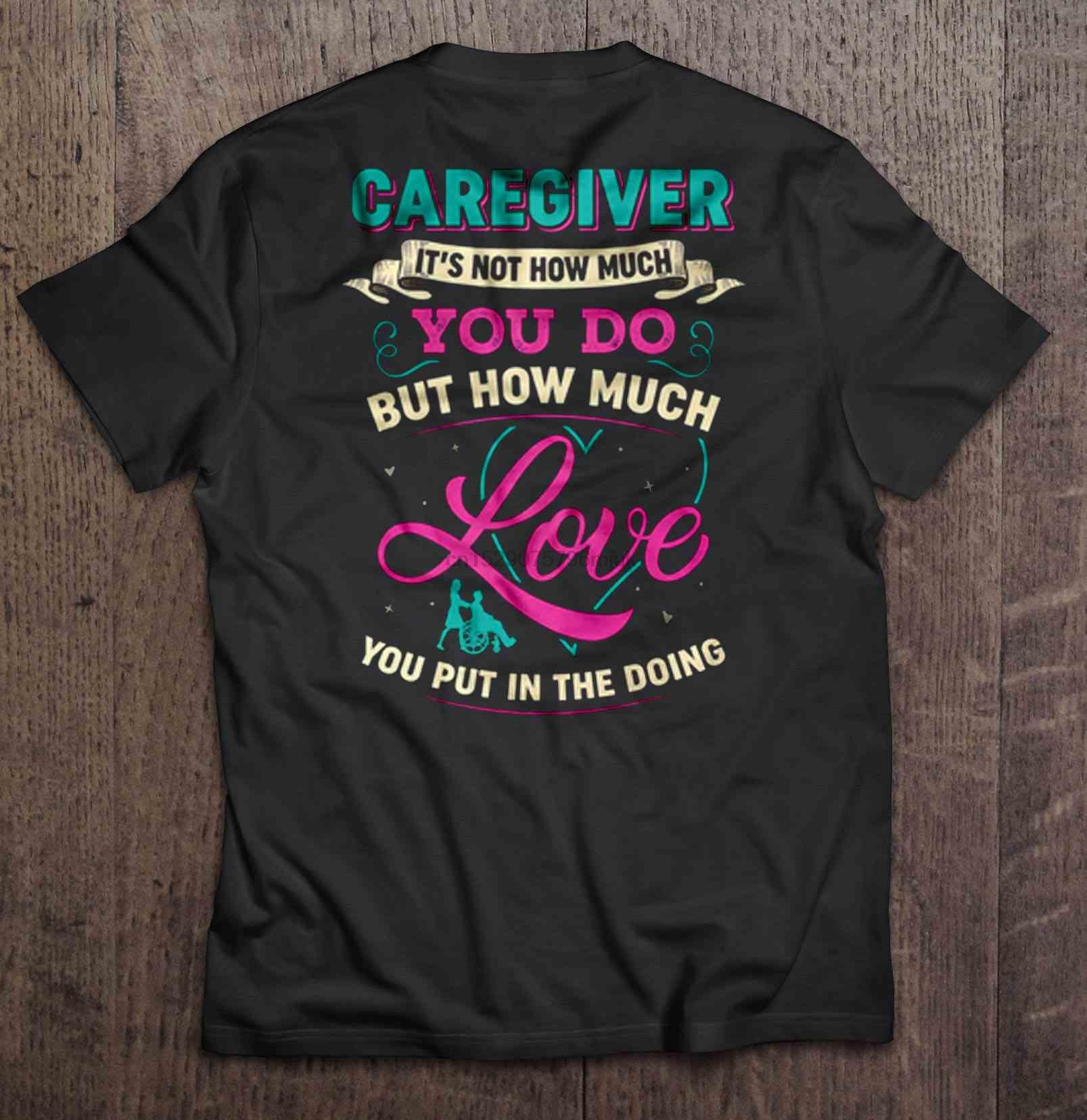 Men t shirt Caregiver It's Not How Much You Do But How Much Love You Put In The Doing Women t-shirt