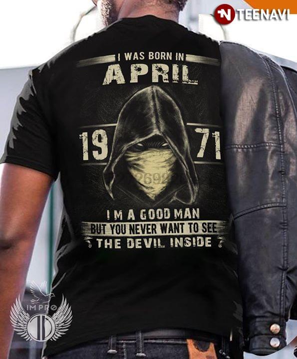 Ben Born In Nisan 1971 IM A Good Man Ama Sen Never için See The Devil Inside T-Shirt ister miydi