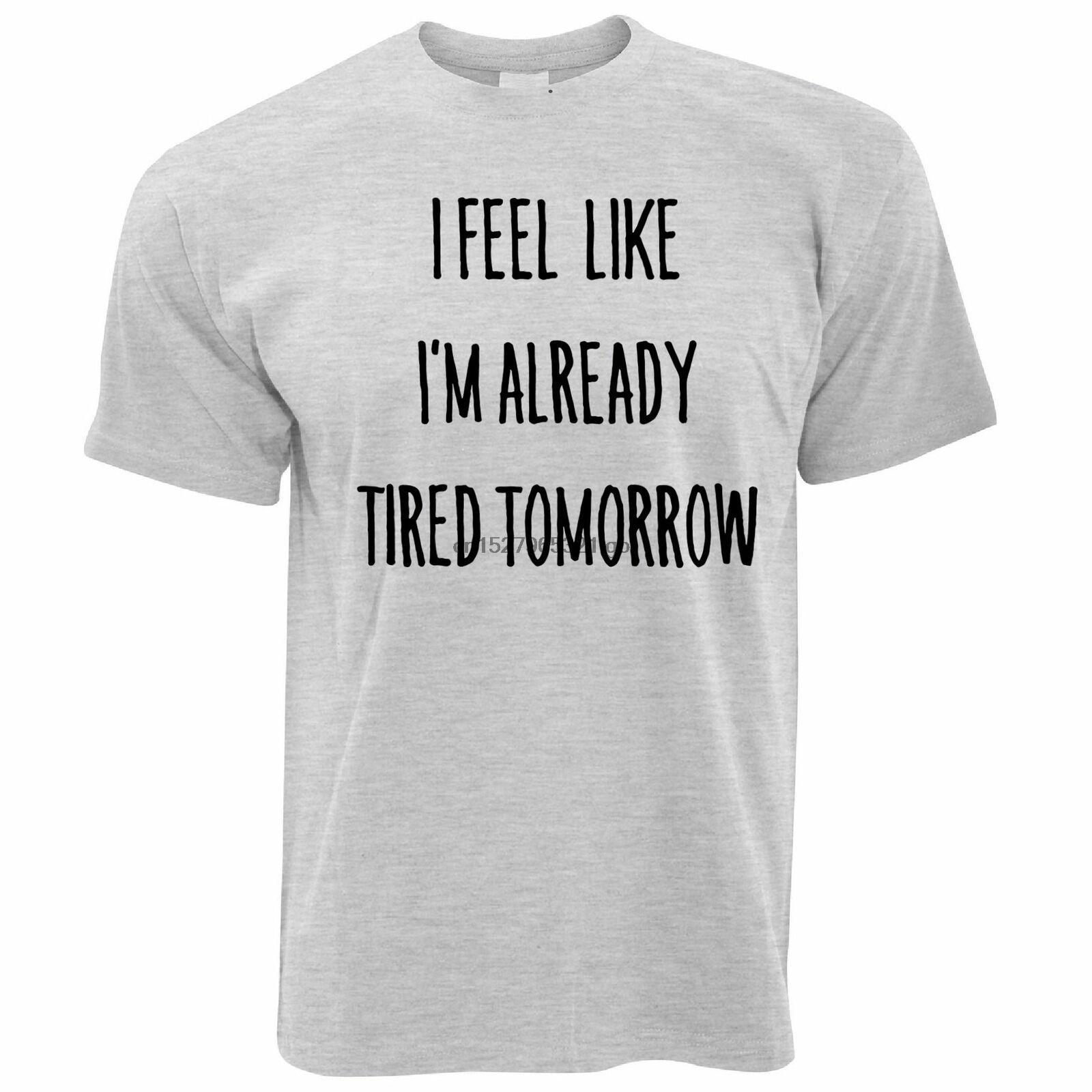 Nouveauté T-shirt I Feel Like Im déjà fatigué Demain Joke Lazy Adolescent