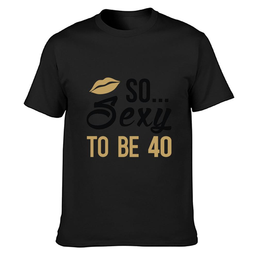 so sexy to be 40 t shirt Print plus size 5xl Fit Humor Pictures Formal tee shirt shirt