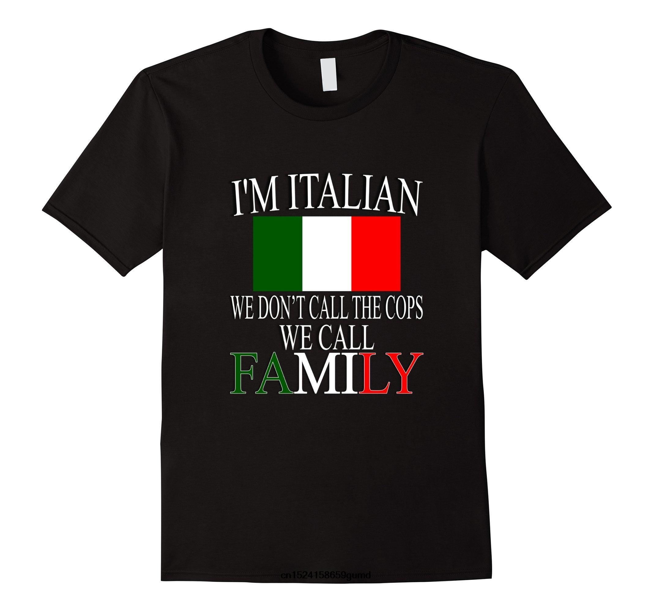 Ne İtalyan'ım tişört Komik Erkekler t gömlek Kadınlar yenilik polise haber vermeyin Biz Çağrı Aile Tişörtlü Tişört