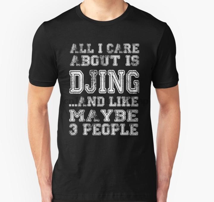 Les hommes tshirt Dj All I Care A propos sont les femmes Djing T shirt des T-shirt haut