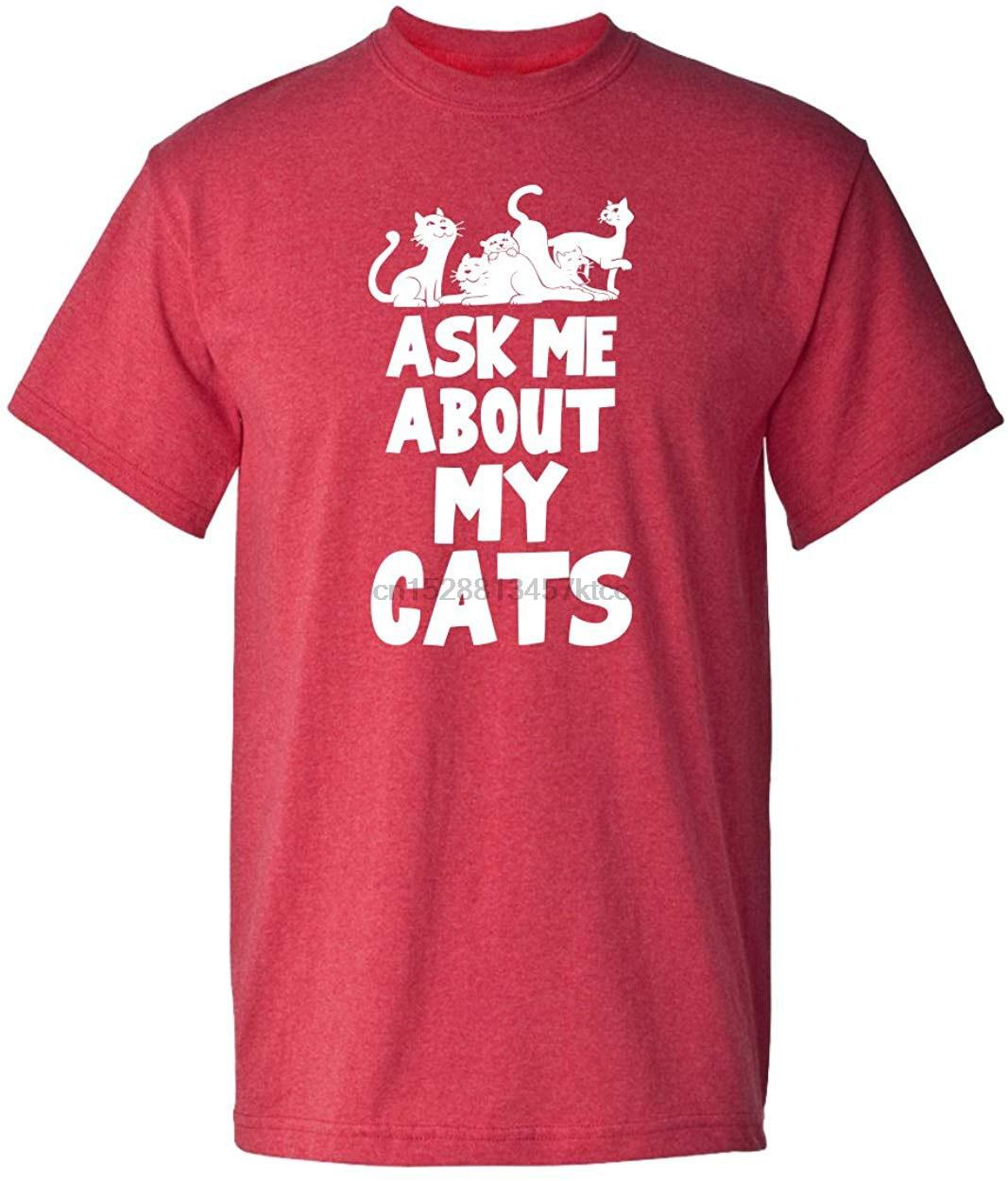 Ask Me About My Cats Kitty Animal Funny Humor Mens Unisex Adult T Shirt Men Women TEE Shirt Breathable Tops
