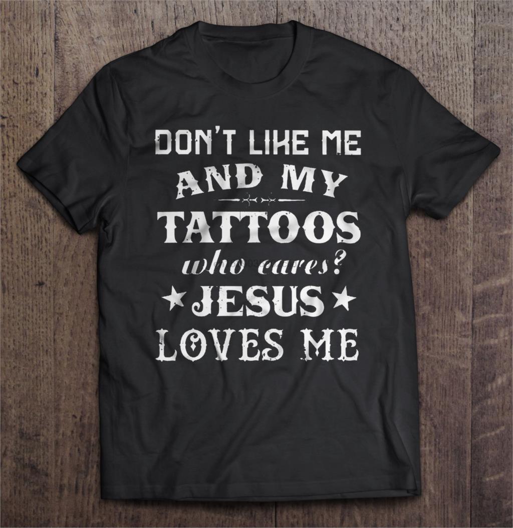 Мужчины Футболка Не нравится мне и мои татуировки Кто заботится Иисус любит меня Женщина футболку