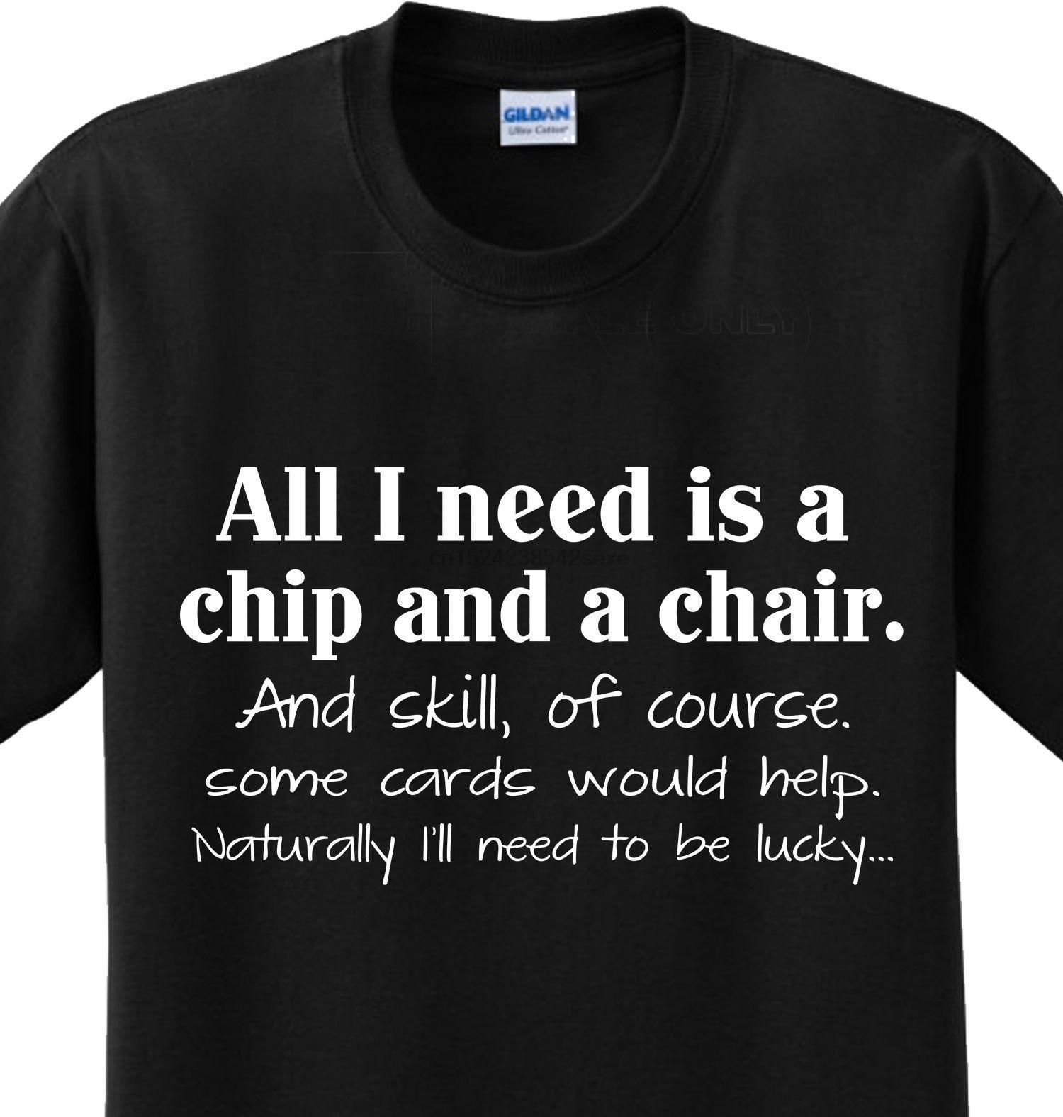 Chip und ein Stuhl Poker sagen Gambling Humor Witty T-Shirt irgendeine Größe lustige Neuheit