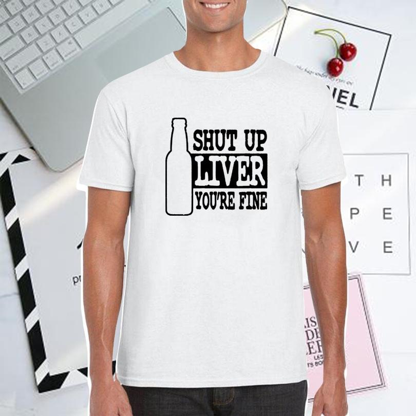 Shut Up Liver, You're Fine T-Shirt Men Black White Printing T Shirt Crewneck Clothing Mens Hip Hop Size S-Xxl Short Sleeve