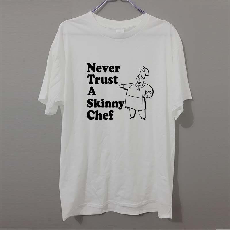 Ne faites jamais confiance drôle Un maigre chef cuisinier T-shirt nouveauté pour les hommes d'été Lettre Mode T-shirt Coton T-shirt décontracté