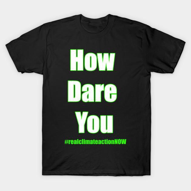 Hommes T-shirt Comment oses-tu maintenant Action Climat T-shirt femmes T-shirt