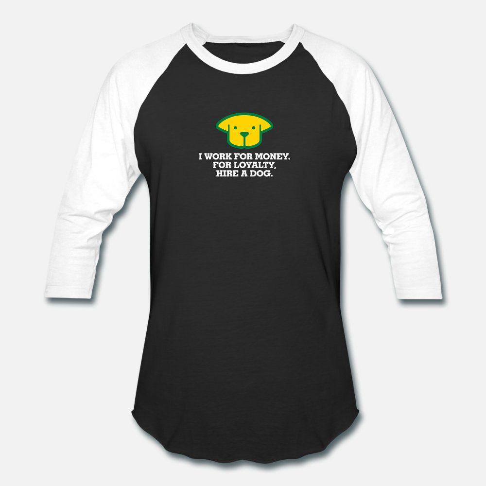 I dinheiro para a obra. Para Lealdade, contratar um cão. t camisa homens Character manga curta plus size 3xl Original aptidão camisa Authentic Vintage