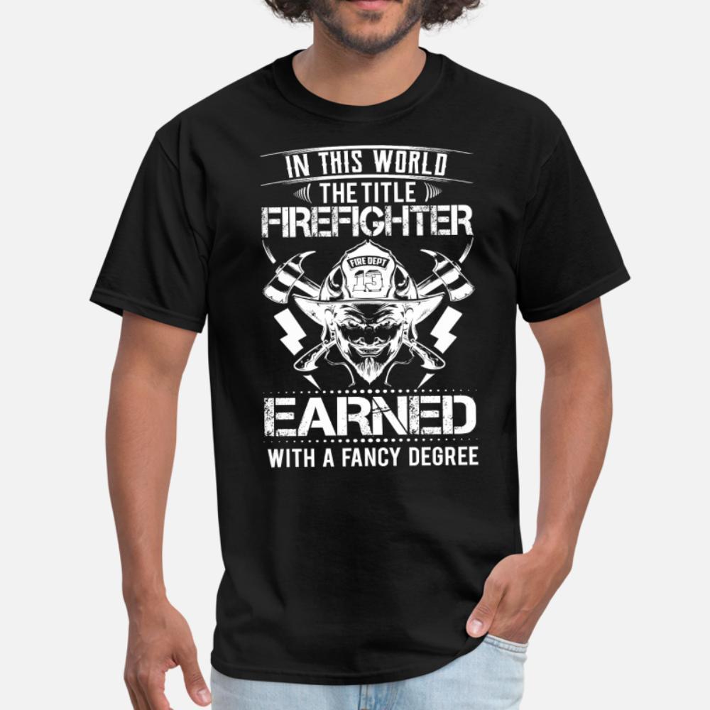 Il titolo del pompiere non guadagnati dalla fantasia di Laurea uomini della maglietta personalizzata al 100% cotone S-XXXL Gents camicia Pazzo base estate Natural Style