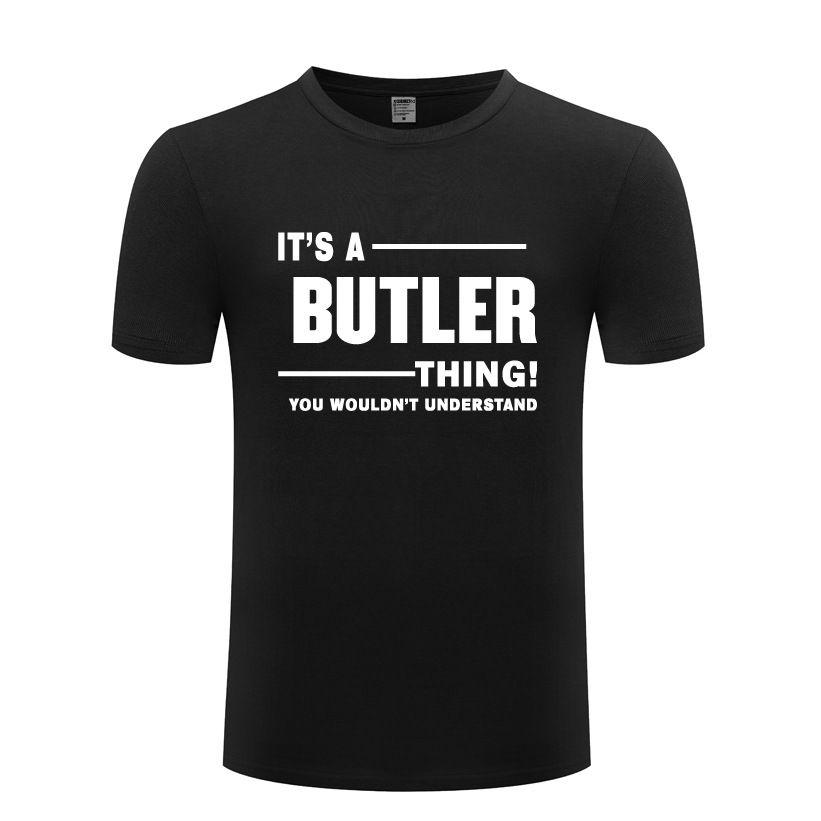 Il est une chose que vous Butler wouldnt T-shirt Comprendre hommes drôle coton à manches courtes T-shirt O col Streetwear T-shirt d'été pour les hommes