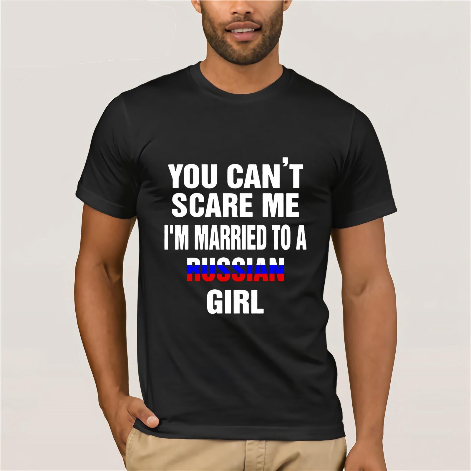 Non si può spaventarmi Sono sposato con una ragazza russa 2019 cotone T-Shirt Umorismo Tee Shirt Uomo Estate Graphic Top manica corta