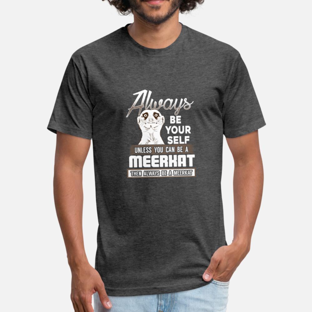 Seja você mesmo ou ser um Meerkat Macaco presente Camiseta Homens Custom 100% Algodão Tamanho S-3XL Roupas Sunlight New Verão Lazer Moda shirt