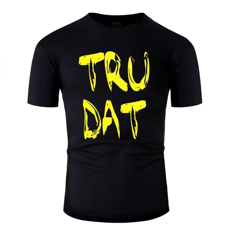 Erkekler Mektupları Komik Adult tişörtler Yuvarlak Yaka Giyim Hiphop Üstler İçin Yeni Stil Tru Dat Komik Casual T Shirt