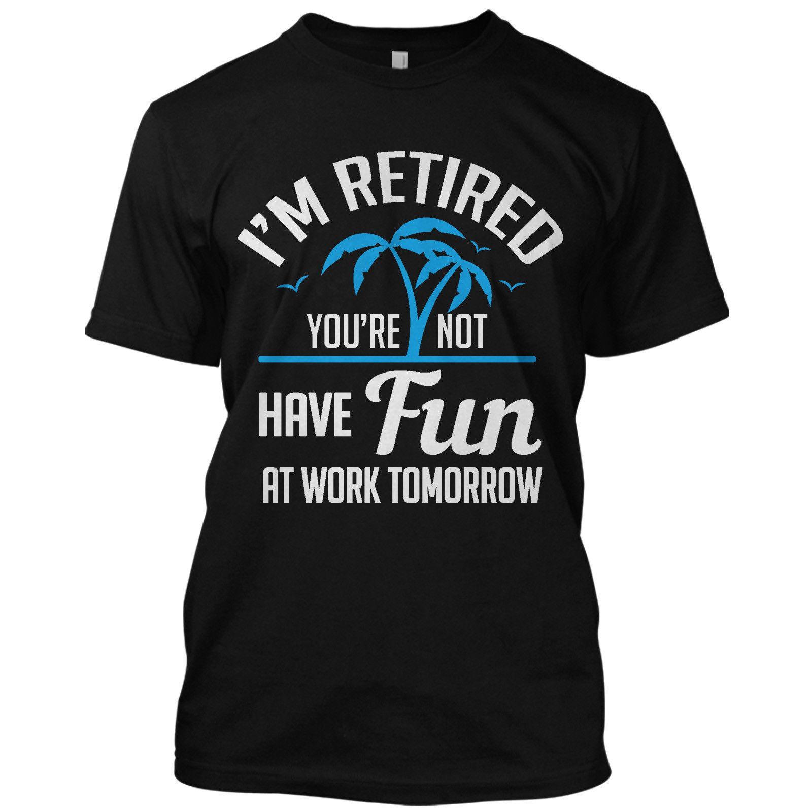 Erkek T Shirt Moda ben değilsin Have Fun At Work Yarın Komik Tişörtlü Emekli Tee% 100 Pamuk Tee Gömlek Emekli ediyorum