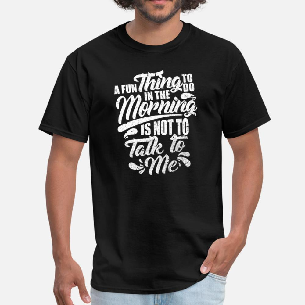 Un divertente cosa da fare al mattino è Non parlarmi uomini della maglietta personalizzata al 100% cotone o collo homme regalo camicia casual estate Style Outfit