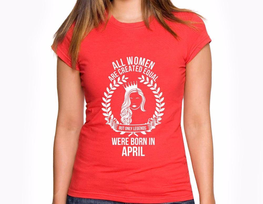 2019 Marken-Kleidung Beiläufiges weibliches Best Selling-T-Shirt Alle Frauen sind gleich geschaffen, aber nur Legenden geboren im April Frauen Tee