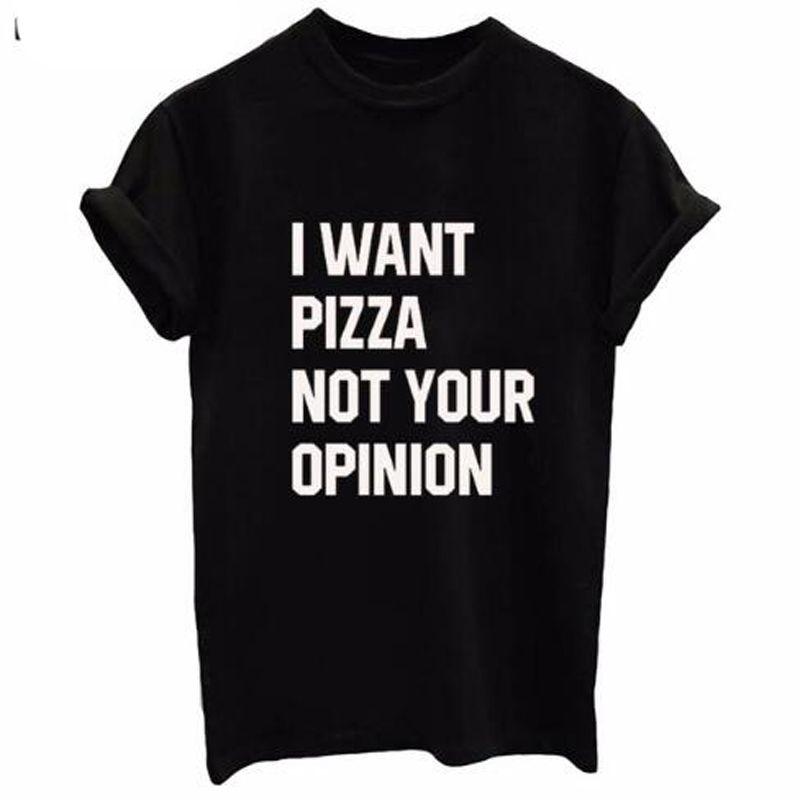 Chegada Nova mulheres Camisetas eu quero pizza não seus altos camiseta preta carta de opinião Branco Cotton Mulheres T