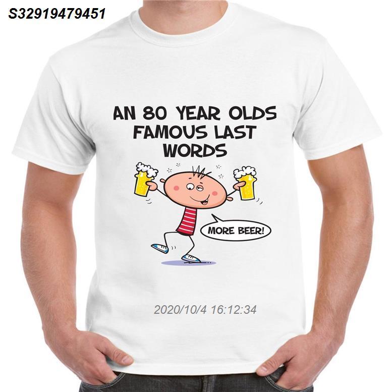 Famous Last Words 80 T-shirt dos homens de aniversário - presente do presente dos desenhos animados da camisa de t homens Unisex New forma camisetas solto Tamanho topo 3920410