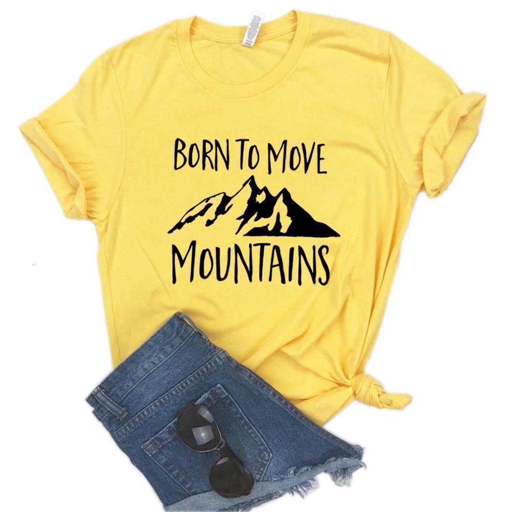 Женщины футболки, рожденные для перемещения горы печать футболки женщины с коротким рукавом o шея свободная футболка дамы причинно-следственная футболка
